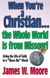 When Youre a Christian...the Whole World Is from Missouri - With Leaders Guide: Living the Life of Faith in a Show Me World [With Study Guide]