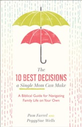 The 10 Best Decisions a Single Mom Can Make: A Biblical Guide for Navigating Family Life on Your Own