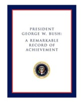 President George W. Bush: A Remarkable Record of Achievement