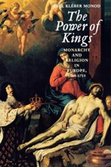 The Power of Kings: Monarchy and Religion in Europe 1589-1715