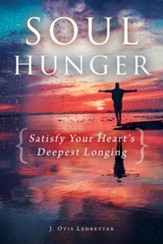Soul Hunger: Satisfy Your Heart's Deepest Longing