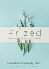 Prized: Experience the Tender Love of the Savior