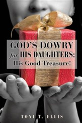 God's Dowry for His Daughters: His Good Treasure!