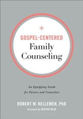 Gospel-Centered Family Counseling: An Equipping Guide for Pastors and Counselors