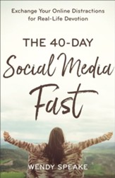 40-Day Social Media Fast: Exchange Your Online Distractions for Real-Life Devotion