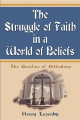 The Struggle of Faith in a World of Beliefs: The Question of Orthodoxy