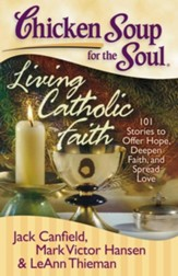 Living Catholic Faith-101 Stories to Offer Hope, Deepen Faith, and Spread Love