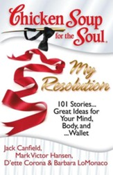 Chicken Soup for the Soul: My Resolution: 101 Stories Great Ideas for Your Mind, Body, and Wallet