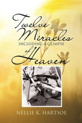 Twelve Miracles Including a Glimpse of Heaven