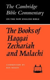 The Books of Haggai Zechariah and Malachi: The Cambridge Bible Commentary WR