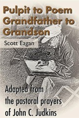 Pulpit to Poem Grandfather to Grandson: Adapted from the Pastoral Prayers of John C. Judkins