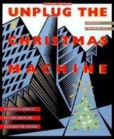 Unplug the Christmas Machine: 'A Complete Guide to Putting Love and Warmth Back Into the Season Revised Edition