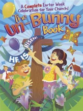 The Un-Bunny Book: A Complete Easter Week Celebration for Your Church