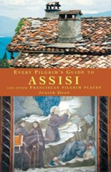 Every Pilgrim's Guide to Assisi and Other Franciscan Pilgrim Places