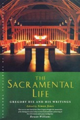 The Sacramental Life: A Gregory Dix Reader