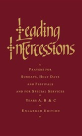 Leading Intercessions: Prayers for Sundays, Holy Days and Festivals and for Special Services Years A, B and C - Enlarged Edition