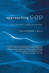 Approaching God: A Practical Guide to Leading Worship