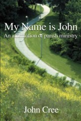 My Name is John: An Affirmation of Parish Ministry
