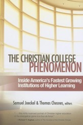 The Christian College Phenomenon: Inside America's Fastest Growing Institutions of Higher Learning