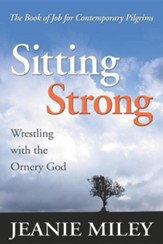 Sitting Strong: Wrestling with the Ornery God