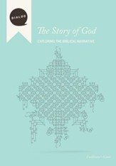 The Story Of God: Exploring the Biblical Narrative, Facilitator's Guide