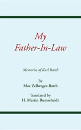My Father-In-Law: Memories of Karl Barth
