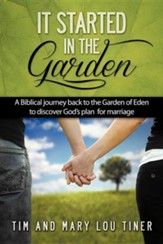 It Started in the Garden: A Biblical Journey Back to the Garden of Eden to Discover God's Plan for Marriage