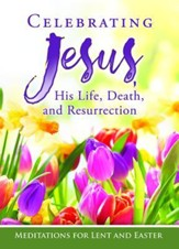 Celebrating Jesus, His Life, Death, and Resurrection--Devotional Booklet, Pack of 6