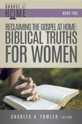 Reclaiming the Gospel at Home: Biblical Truths for Women