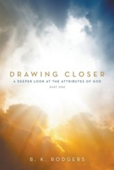 Drawing Closer: A Deeper Look at the Attributes of God