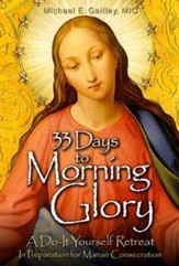 33 Days to Morning Glory: A Do-It- Yourself Retreat in Preparation for Marian Consecration