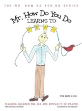 Mr. How Do You Do Learns to Pray: Teaching Children the Joy and Simplicity of Prayer