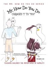 Mr. How Do You Do Changes I to You: Teaching Children the Importance of Humility