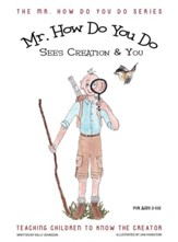 Mr. How Do You Do Sees Creation & You: Teaching Children to Know the Creator