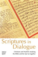 Scriptures in Dialogue: Christians and Muslims Studying the Bible and the Qur'an Together [2012]
