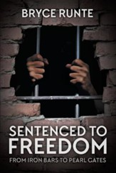Sentenced to Freedom: From Iron Bars to Pearl Gates