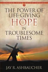 The Power of Life-Giving Hope in Troublesome Times