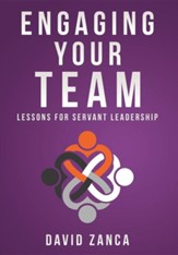 Engaging Your Team: Lessons for Servant Leadership