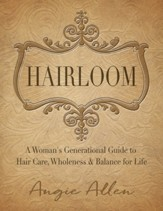 Hairloom: A Women's Generational Guide to Hair Care, Wholeness & Balance for Life