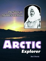 Arctic Explorer: The Story of Matthew Henson