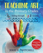 Teaching Art in the Primary Grades:  Sailing Through 1 2 3 Grades