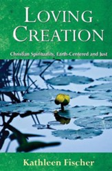Loving Creation: Christian Spirituality, Earth-Centered and Just