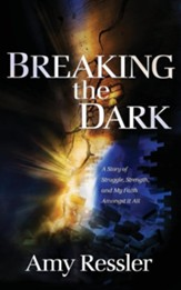 Breaking the Dark: A Story of Struggle, Strength, and My Faith amongst It All