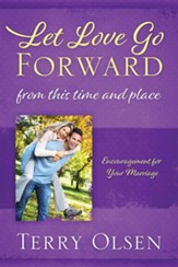 Let Love Go Forward: From this Time and Place: Encouragement for Your Marriage