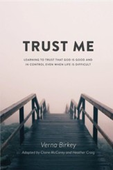 Trust Me: Learning to Trust that God is Good and in Control Even When Life is Difficult