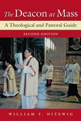 The Deacon at Mass: A Theological and Pastoral Guide; Second Edition