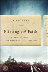 Flirting with Faith: My Spiritual Journey from Atheism to a Faith-Filled Life