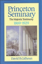 History of Princeton Seminary Volume 2: The Majestic  Testimony 1869-1929