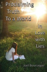 Proclaiming Truth to a World in Love with Lies