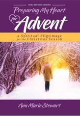 Preparing My Heart for Advent: A Spiritual Pilgrimage for the Christmas Season, revised edition